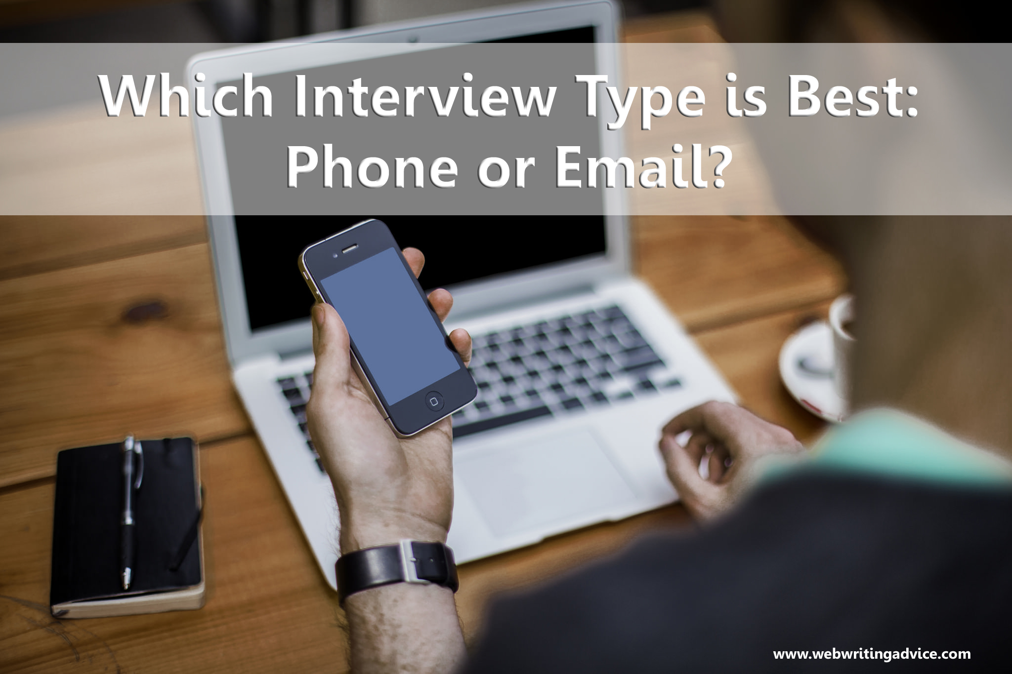 which interview type is best phone or email web writing advice writers of all types conduct interviews whether you re doing news work drafting