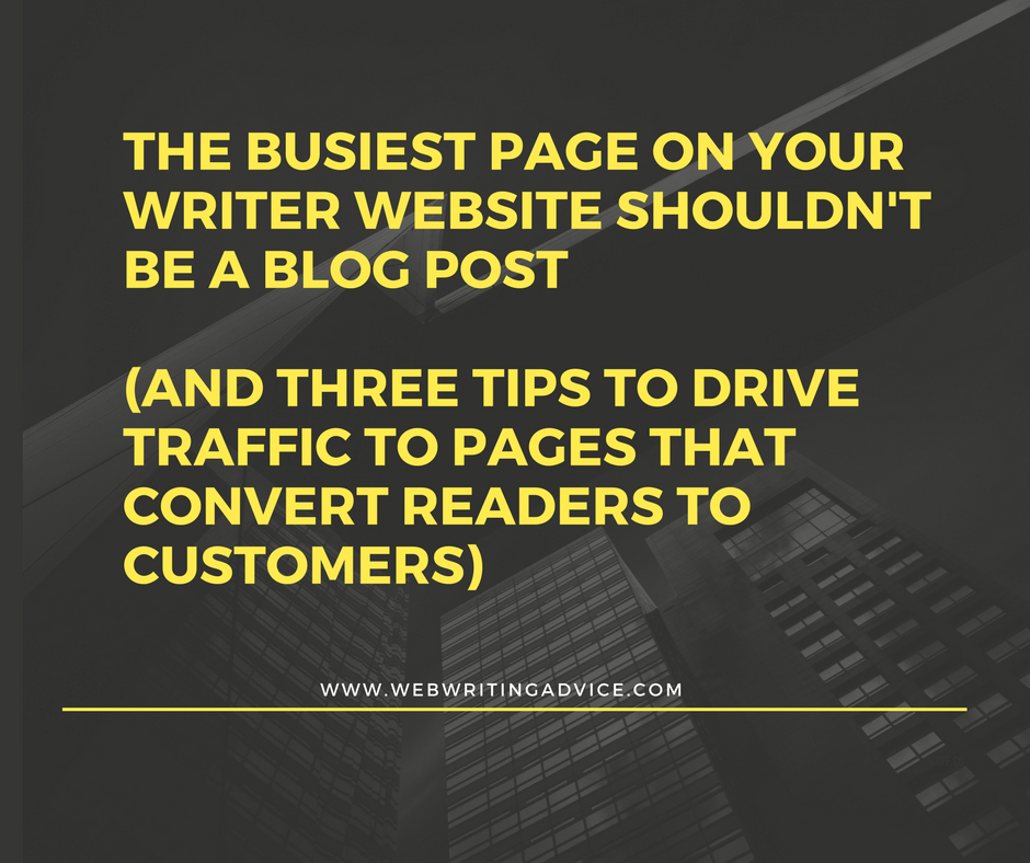 The Busiest Page on Your Writer Website Shouldn't Be a Blog Post (And Three Tips to Drive Traffic to Pages That Convert Readers to Customers)