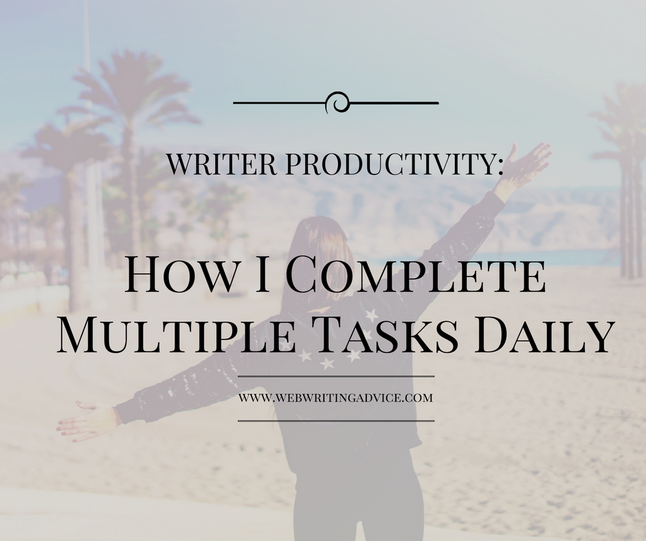 Writer Productivity: How I Complete Multiple Tasks Daily